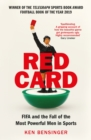 Red Card : FIFA and the Fall of the Most Powerful Men in Sports - eBook
