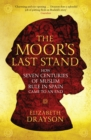 The Moor's Last Stand : How Seven Centuries of Muslim Rule in Spain Came to an End - eBook