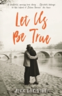 Let Us Be True : From the Betty Trask Prize-winning author of Glass - eBook