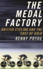 The Medal Factory : British Cycling and the Cost of Gold - eBook
