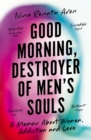 Good Morning, Destroyer of Men's Souls : A groundbreaking memoir of women, addiction and love - eBook