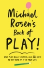 Michael Rosen's Book of Play : Why play really matters, and 101 ways to get more of it in your life - eBook