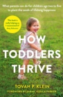 How Toddlers Thrive : What Parents Can Do for Children Ages Two to Five to Plant the Seeds of Lifelong Happiness - eBook