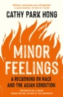 Minor Feelings : A Reckoning on Race and the Asian Condition - eBook