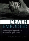 Death embodied : Archaeological approaches to the treatment of the corpse - Book