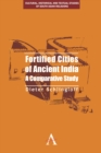 Fortified Cities of Ancient India : A Comparative Study - Book