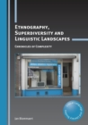 Ethnography, Superdiversity and Linguistic Landscapes : Chronicles of Complexity - Book