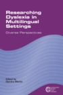 Researching Dyslexia in Multilingual Settings : Diverse Perspectives - Book