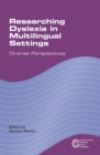 Researching Dyslexia in Multilingual Settings : Diverse Perspectives - eBook