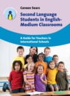 Second Language Students in English-Medium Classrooms : A Guide for Teachers in International Schools - Book