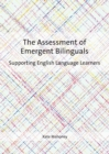 The Assessment of Emergent Bilinguals : Supporting English Language Learners - Book