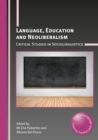 Language, Education and Neoliberalism : Critical Studies in Sociolinguistics - Book