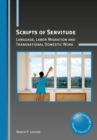 Scripts of Servitude : Language, Labor Migration and Transnational Domestic Work - Book