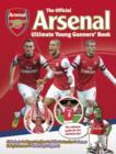 The Official Arsenal Ultimate Young Gunners' Book : the Ultimate Guide for the Ultimate Fan! - Book