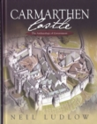 Carmarthen Castle : The Archaeology of Government - Book