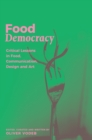 Food Democracy : Critical Lessons in Food, Communication, Design and Art - Book