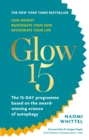Glow15 : A Science-Based Plan to Lose Weight, Rejuvenate Your Skin & Invigorate Your Life - eBook