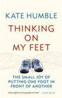 Thinking on My Feet : The small joy of putting one foot in front of another - eBook