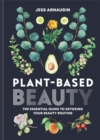 Plant-Based Beauty : The Essential Guide to Detoxing Your Beauty Routine - Book