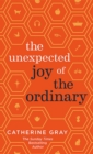 The Unexpected Joy of the Ordinary - eBook