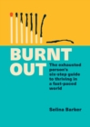 Burnt Out : The exhausted person s six-step guide to thriving in a fast-paced world - eBook