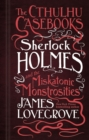 The Cthulhu Casebooks - Sherlock Holmes and the Miskatonic Monstrosities - Book