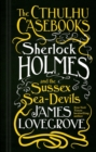The Cthulhu Casebooks - Sherlock Holmes and the Sussex Sea-Devils - eBook