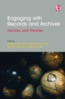 Engaging with Records and Archives : Histories and theories - Book