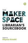 The Makerspace Librarian's Sourcebook - Book
