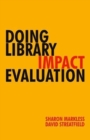 Doing Library Impact Evaluation : Enhancing value and performance in libraries - Book