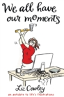 We All Have Our Moments : Humorous Antidotes to Life's Frustrations - Book