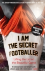I Am The Secret Footballer : Lifting the Lid on the Beautiful Game - Book
