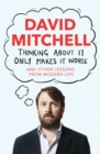 Thinking About it Only Makes it Worse : And Other Lessons from Modern Life - Book