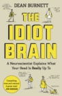 The Idiot Brain : A Neuroscientist Explains What Your Head is Really Up To - Book