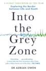 Into the Grey Zone : A Neuroscientist Explores the Border Between Life and Death - Book
