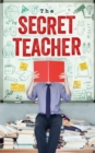 The Secret Teacher : Dispatches from the Classroom - Book