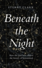 Beneath the Night : How the Stars Have Shaped the History of Humankind - Book