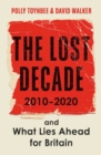 The Lost Decade : 2010-2020, and What Lies Ahead for Britain - Book