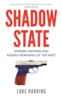 Shadow State : Murder, Mayhem and Russia's Remaking of the West - Book
