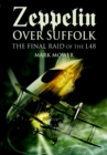 Zeppelin over Suffolk : The Final Raid of the L48 - eBook
