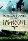 Foreign Planes in the Service of the Luftwaffe - eBook