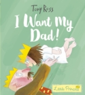 I Want My Dad! (Little Princess) - Book