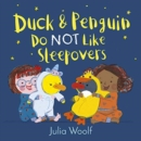 Duck and Penguin Do Not Like Sleepovers - Book