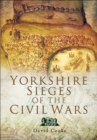 Yorkshire Sieges of the Civil Wars - eBook
