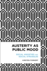 Austerity as Public Mood : Social Anxieties and Social Struggles - Book