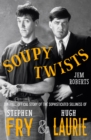 Soupy Twists : The Full Official Story of the Sophisticated Silliness of Fry and Laurie - Book
