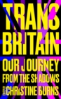 Trans Britain : Our Journey from the Shadows - Book