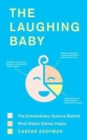 The Laughing Baby : The extraordinary science behind what makes babies happy - Book