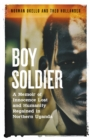 Boy Soldier : A memoir of innocence lost and humanity regained in northern Uganda - eBook