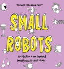Small Robots : A collection of one hundred (mostly) useful robot friends - Book
